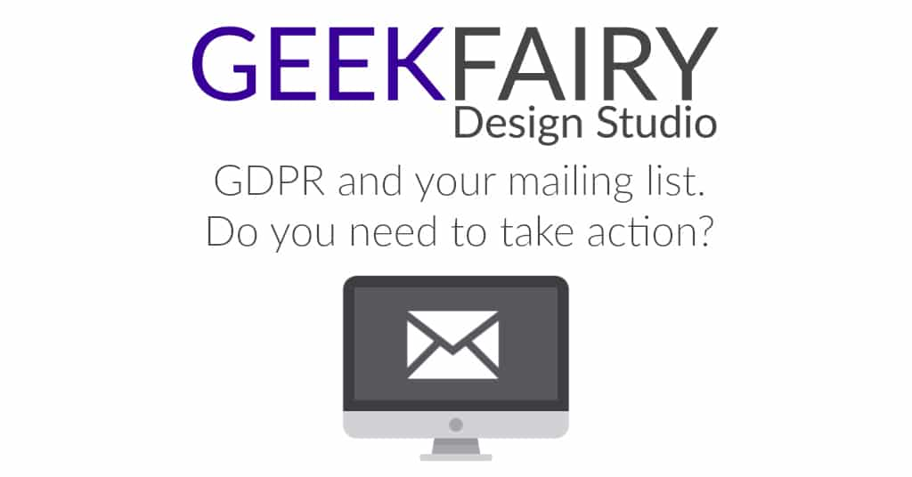 GDPR and your mailing list. Do you need to take action?
